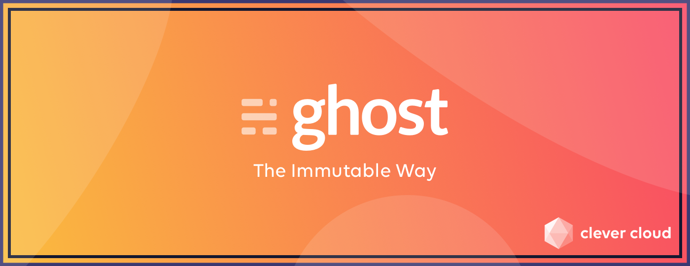 Deploy Ghost the Immutable Way on Clever Cloud