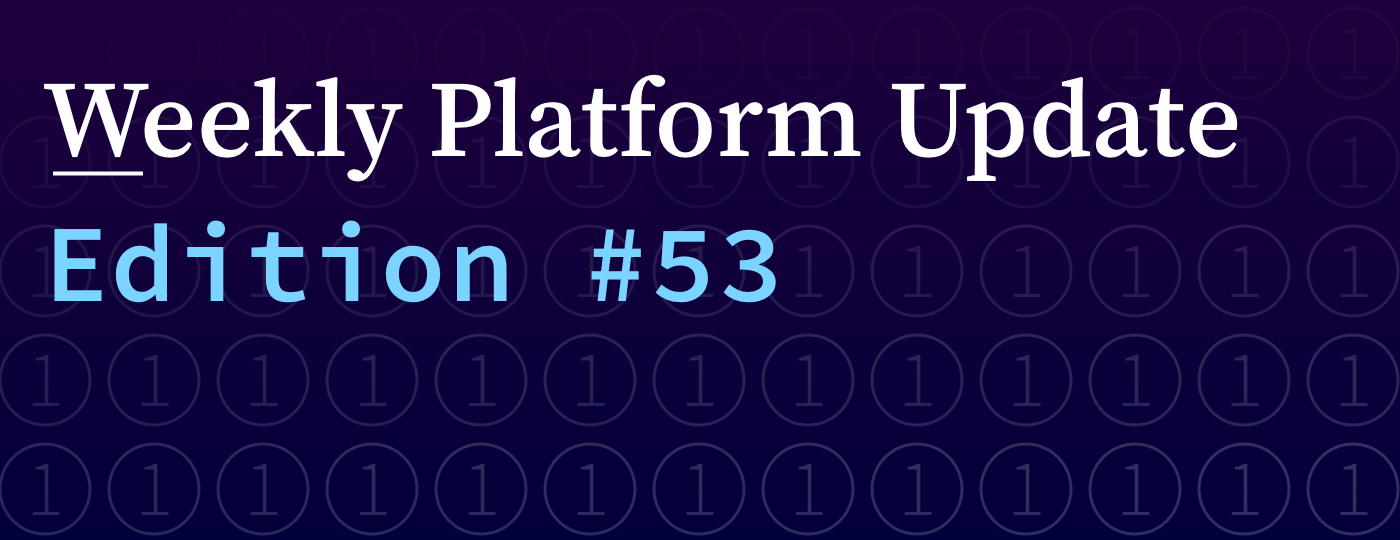 Weekly Platform Updates #53